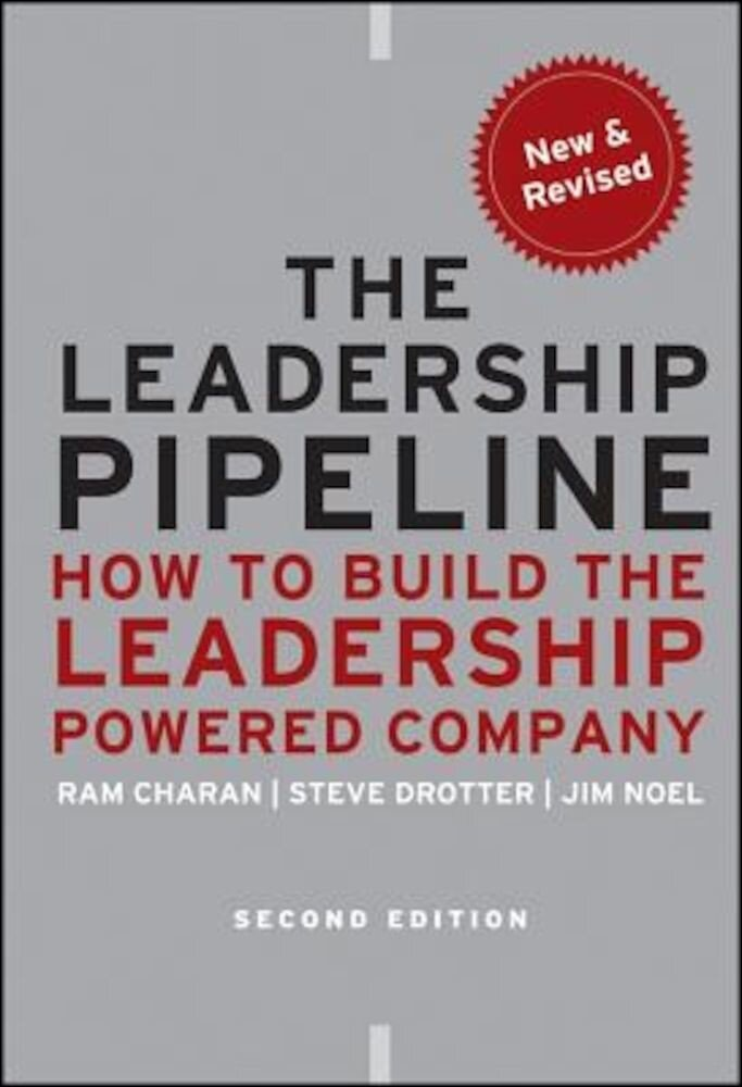 The Leadership Pipeline: How to Build the Leadership Powered Company, Hardcover
