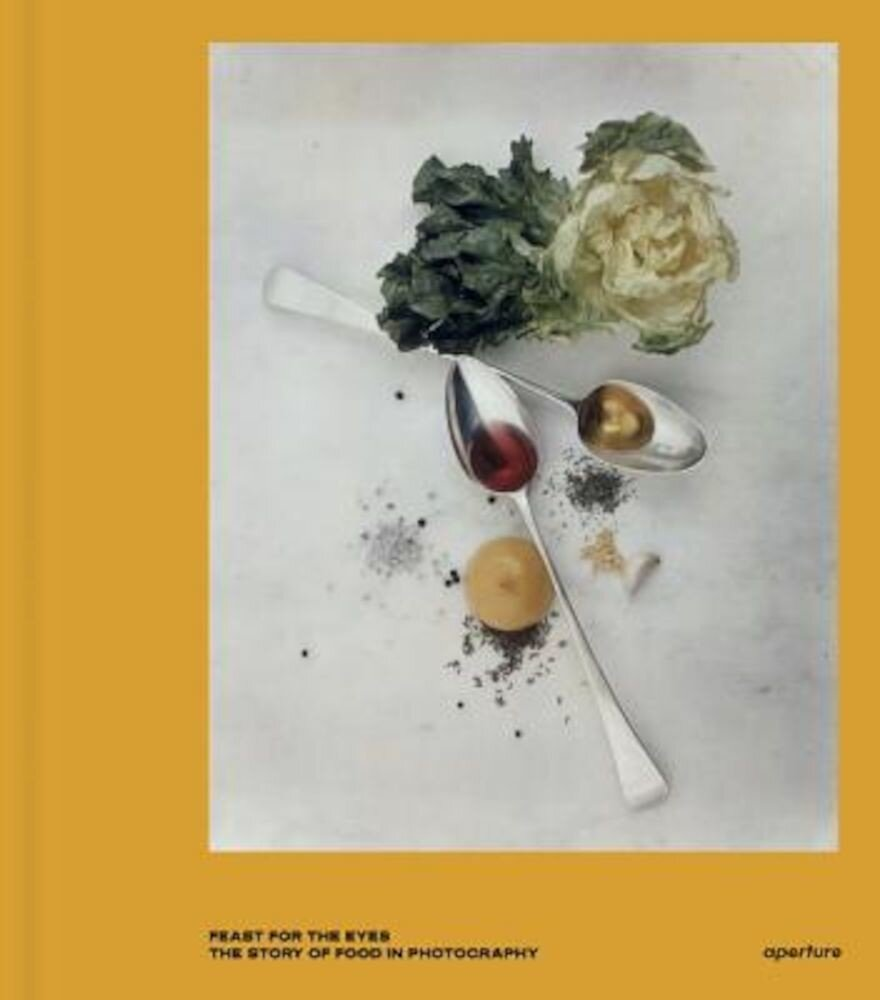 Feast for the Eyes: The Story of Food in Photography, Hardcover