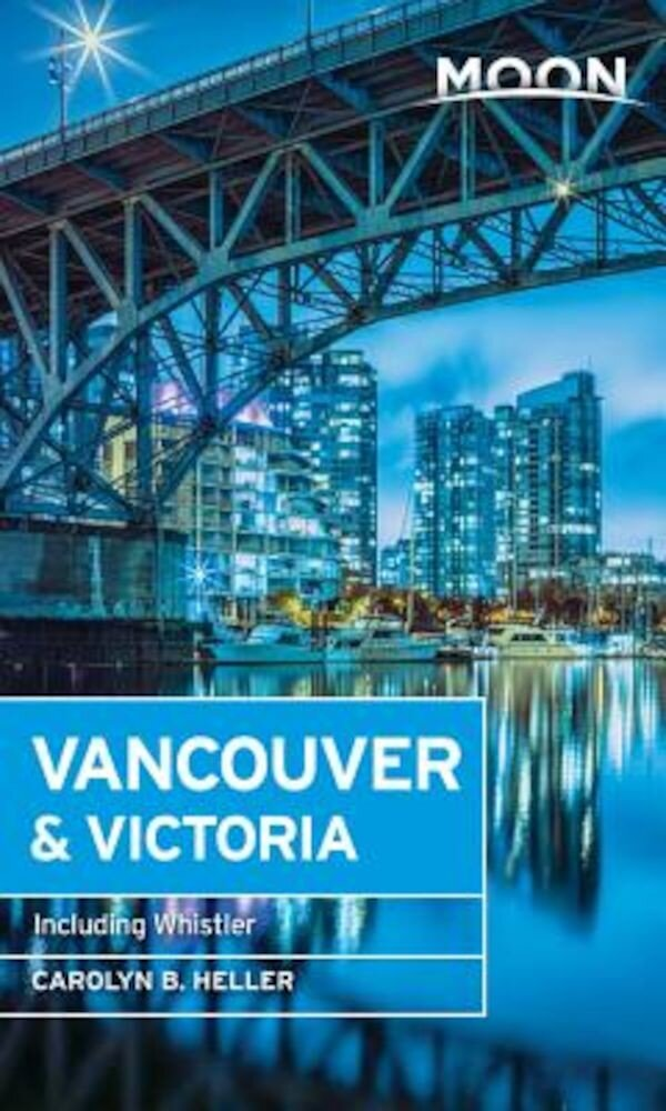 Moon Vancouver: Including Victoria, Vancouver Island & Whistler, Paperback