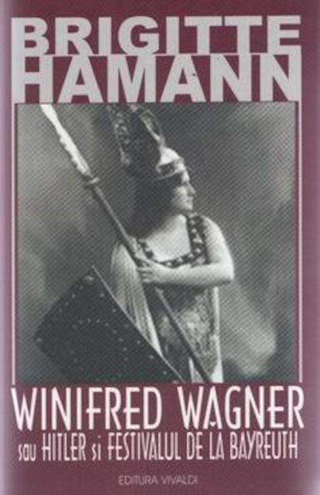 Coperta Carte Winifred Wagner sau Hitler si festivalul de la Bayreuth