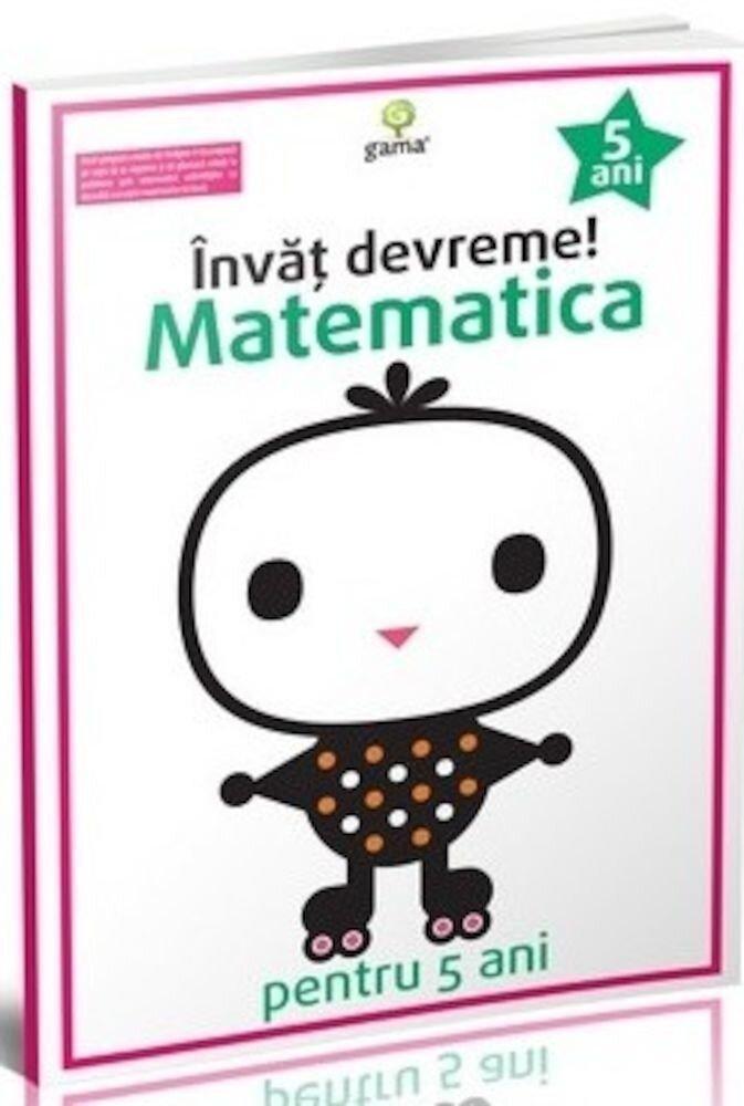 Invat devreme! Matematica pentru 5 ani. Ed.2016