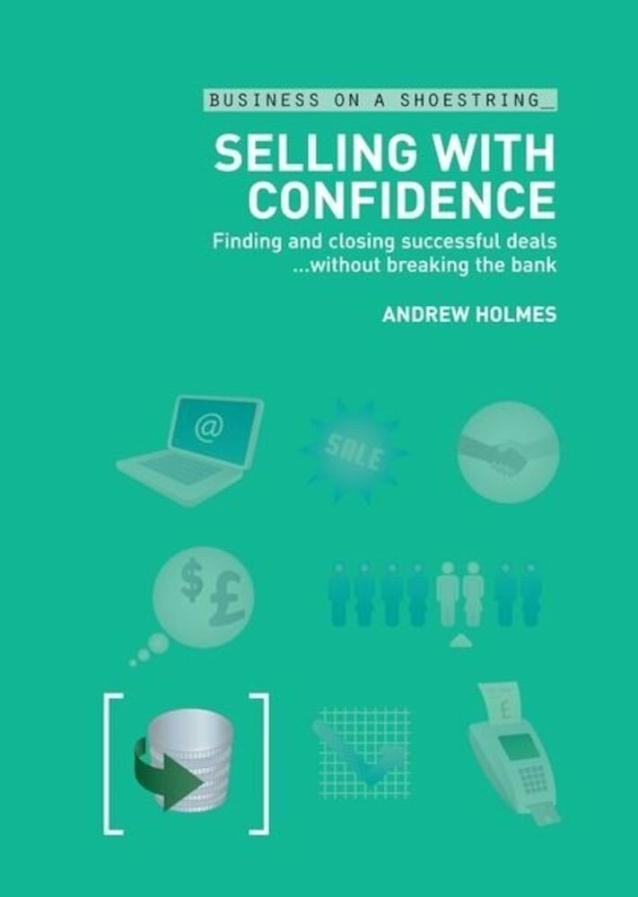 Selling with Confidence: Finding and Closing Successful Deals without Breaking the Bank
