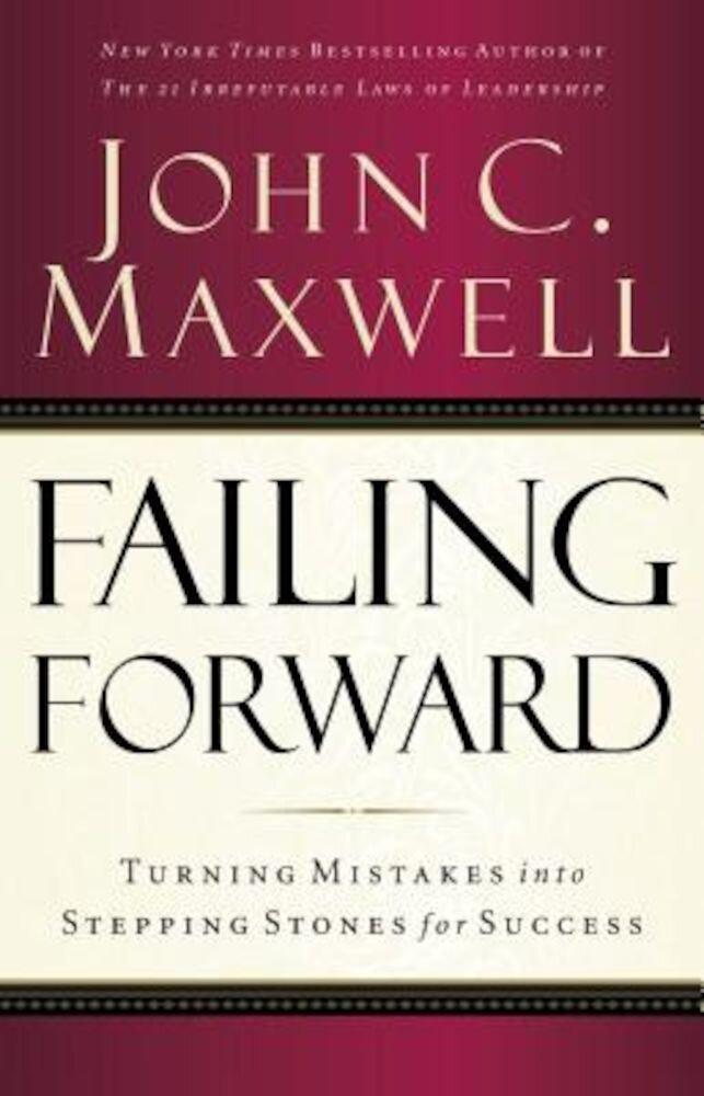 Failing Forward: Turning Mistakes Into Stepping Stones for Success, Paperback