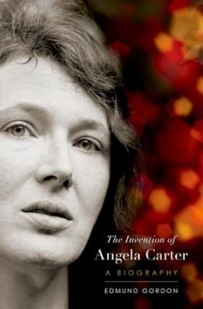 The Invention of Angela Carter: A Biography, Hardcover