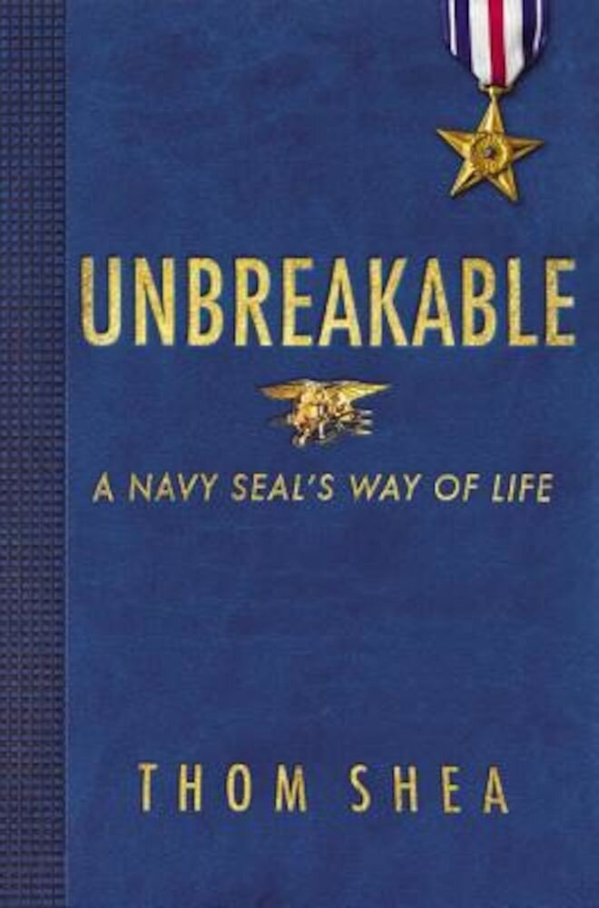 Unbreakable: A Navy Seal's Way of Life, Hardcover