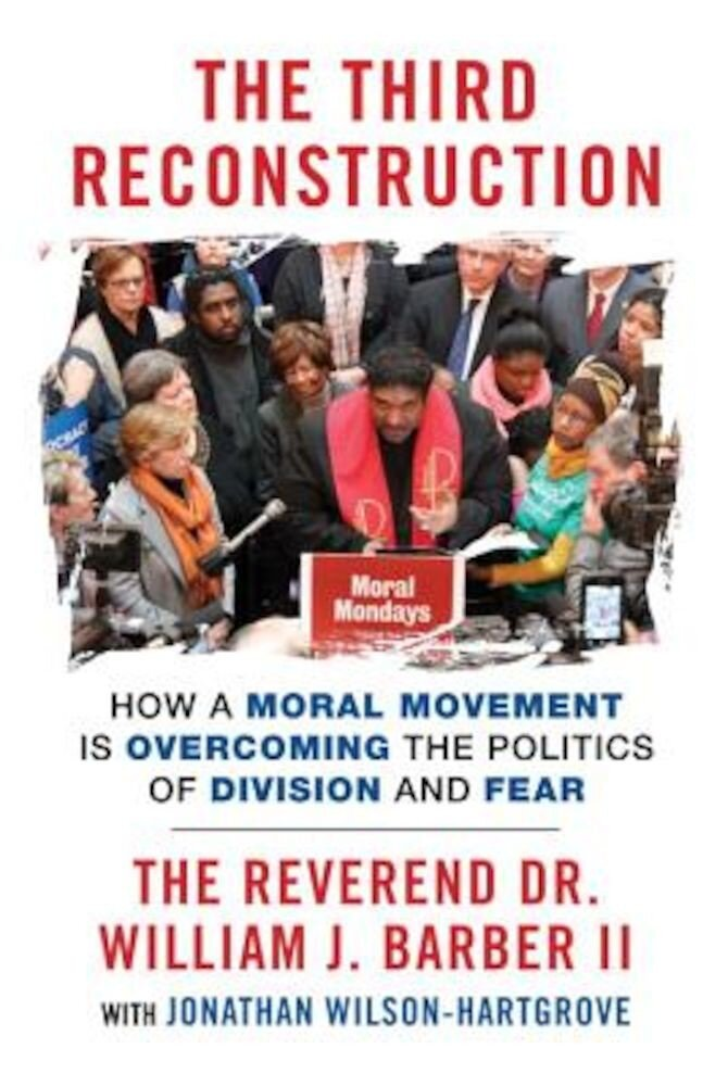 The Third Reconstruction: How a Moral Movement Is Overcoming the Politics of Division and Fear, Paperback