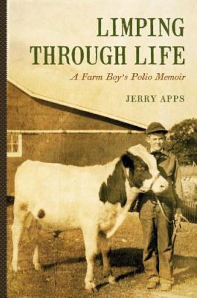 Limping Through Life: A Farm Boy's Polio Memoir, Hardcover