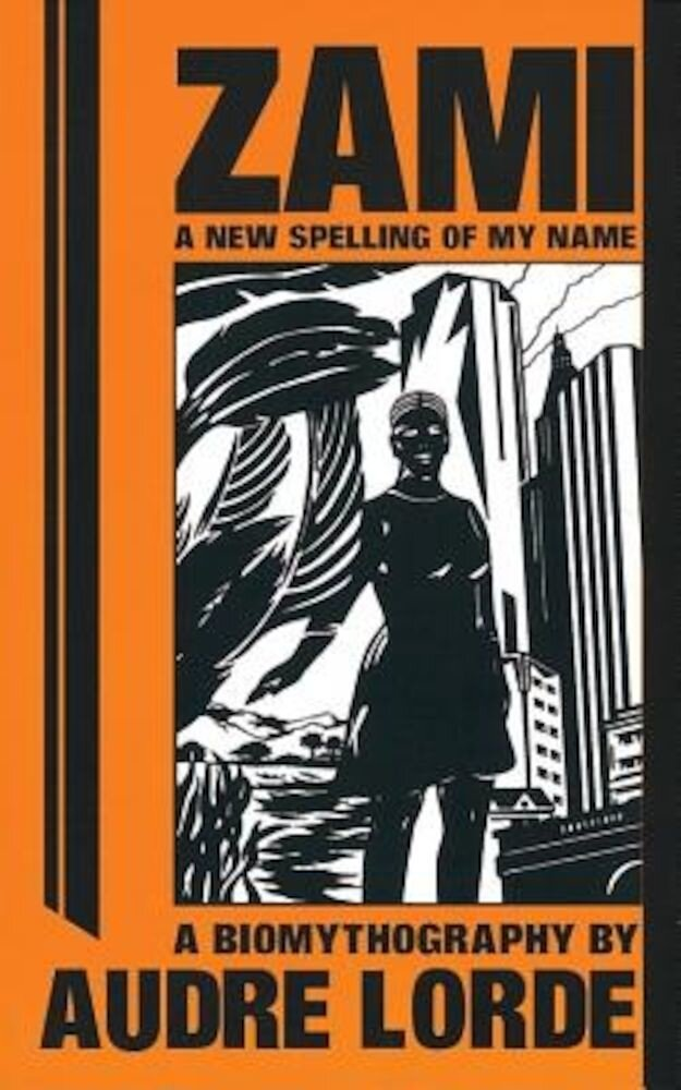 Zami: A New Spelling of My Name: A Biomythography, Paperback