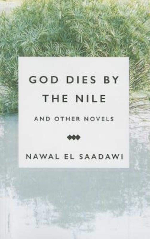 God Dies by the Nile and Other Novels by Nawal El Saadawi: God Dies by the Nile, Searching and the Circling Song, Paperback