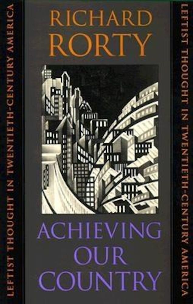 Achieving Our Country: Leftist Thought in Twentieth-Century America, Paperback