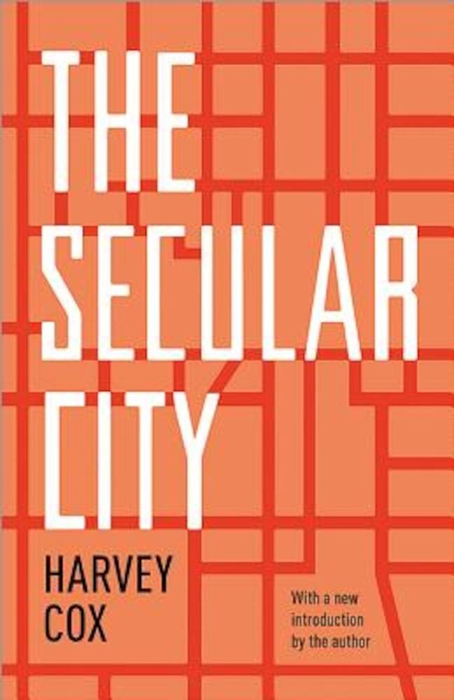 The Secular City: Secularization and Urbanization in Theological Perspective, Paperback