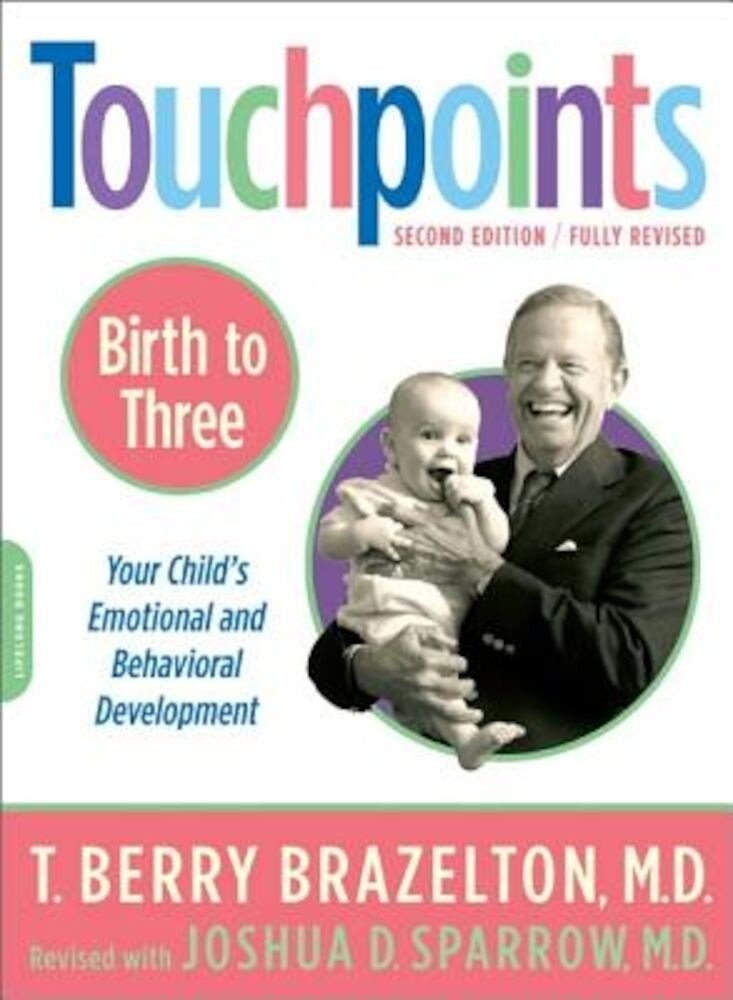 Touchpoints Birth to 3: Your Child's Emotional and Behavioral Development, Paperback