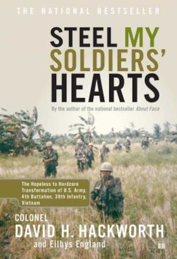 Steel My Soldiers' Hearts: The Hopeless to Hardcore Transformation of U.S. Army, 4th Battalion, 39th Infantry, Vietnam, Paperback