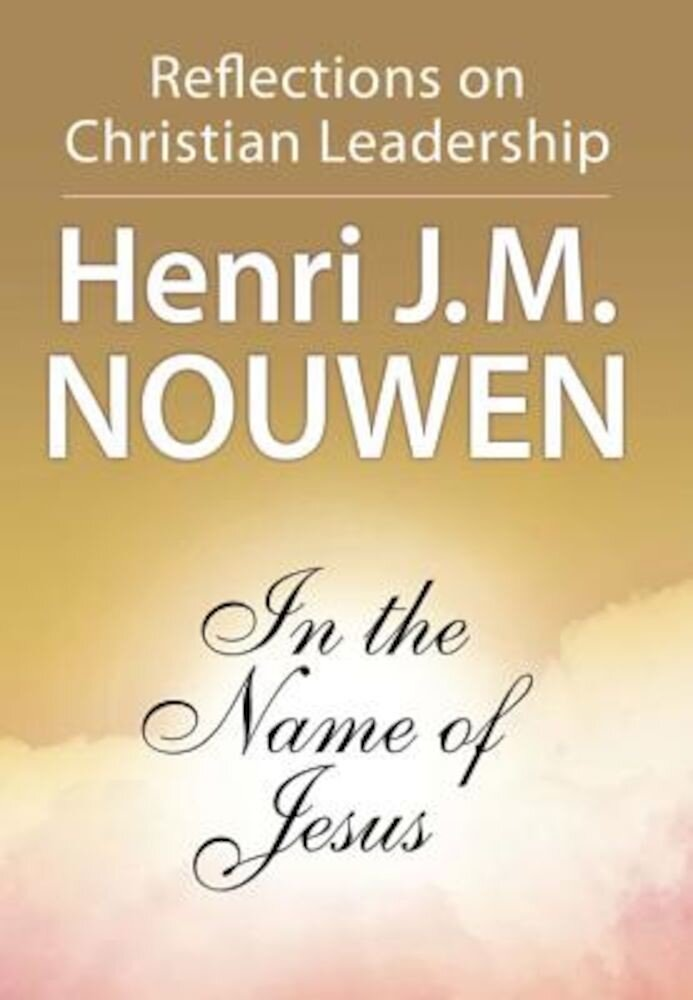In the Name of Jesus: Reflections on Christian Leadership, Paperback