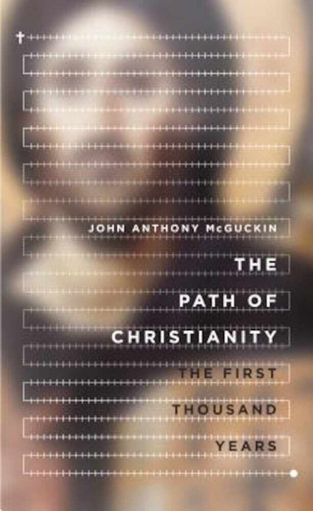 The Path of Christianity: The First Thousand Years, Hardcover