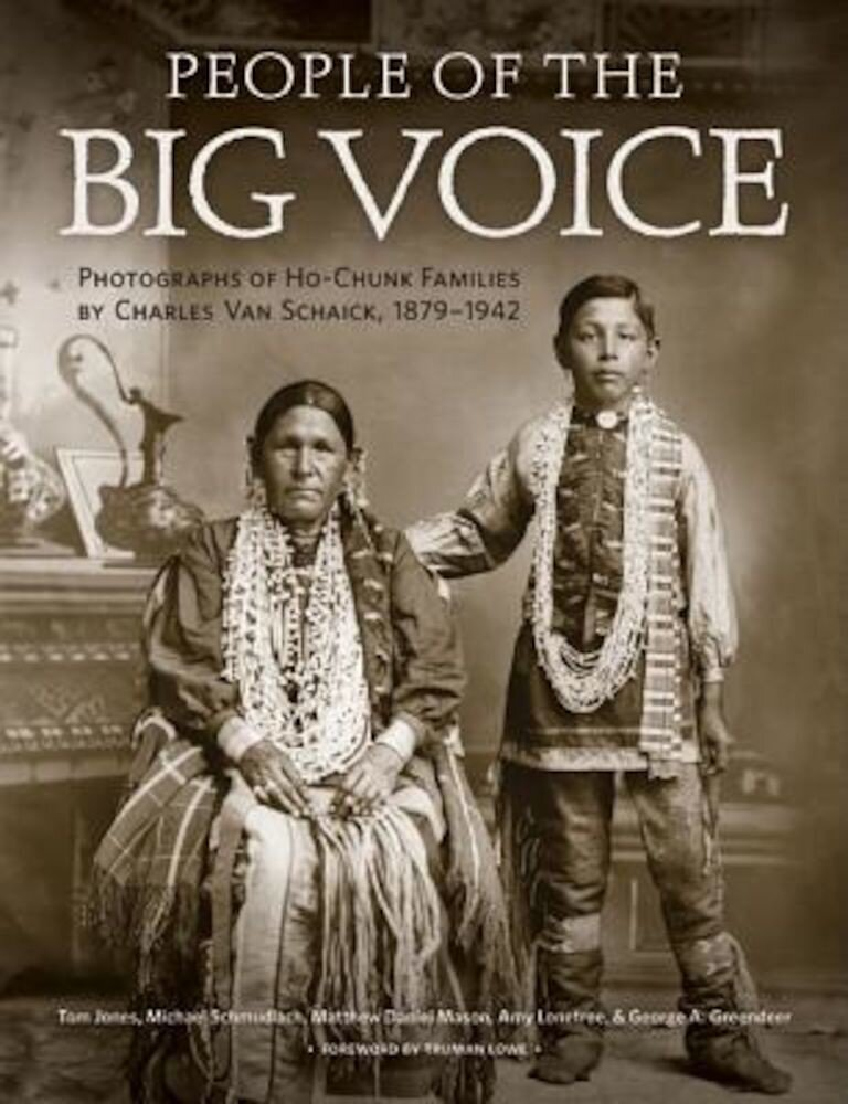 People of the Big Voice: Photographs of Ho-Chunk Families by Charles Van Schaick, 1879-1942, Hardcover