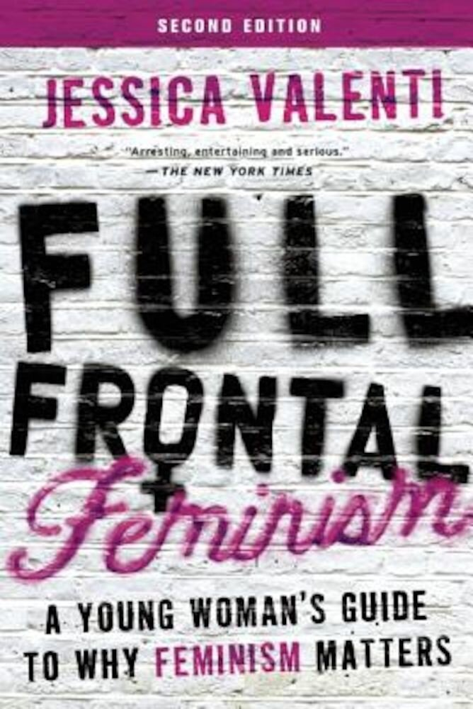 Full Frontal Feminism: A Young Woman's Guide to Why Feminism Matters, Paperback