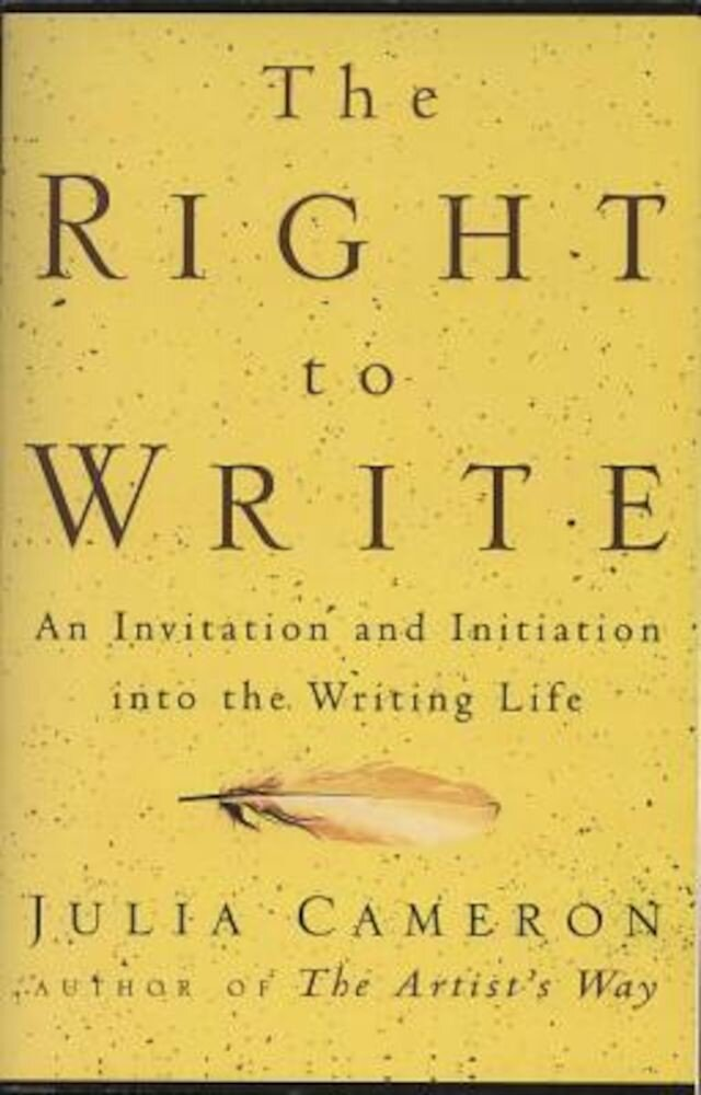 The Right to Write: An Invitation and Initiation Into the Writing Life, Paperback