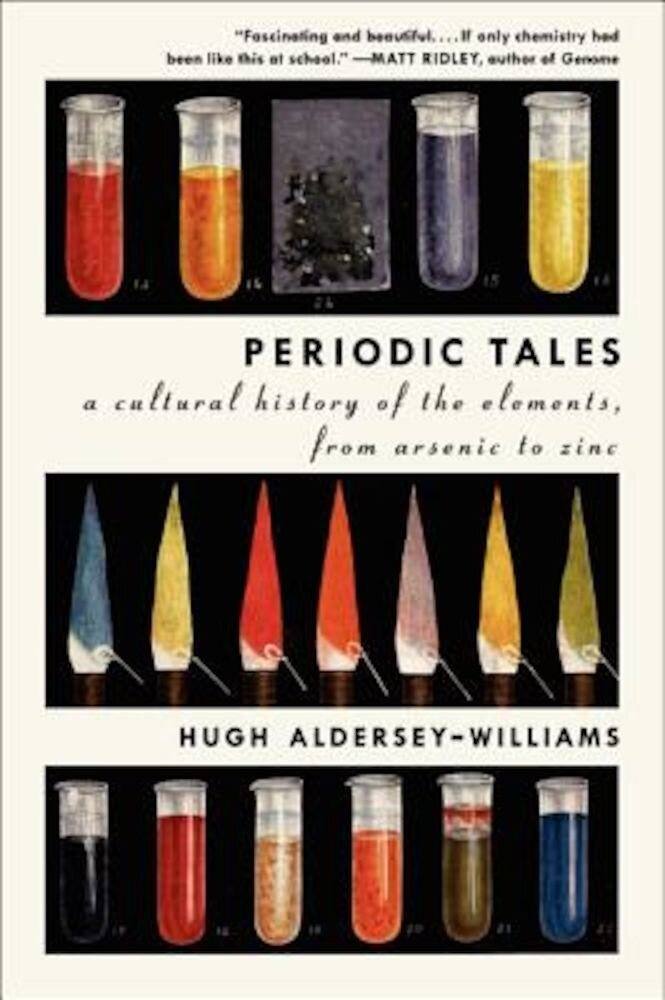 Periodic Tales: A Cultural History of the Elements, from Arsenic to Zinc, Paperback