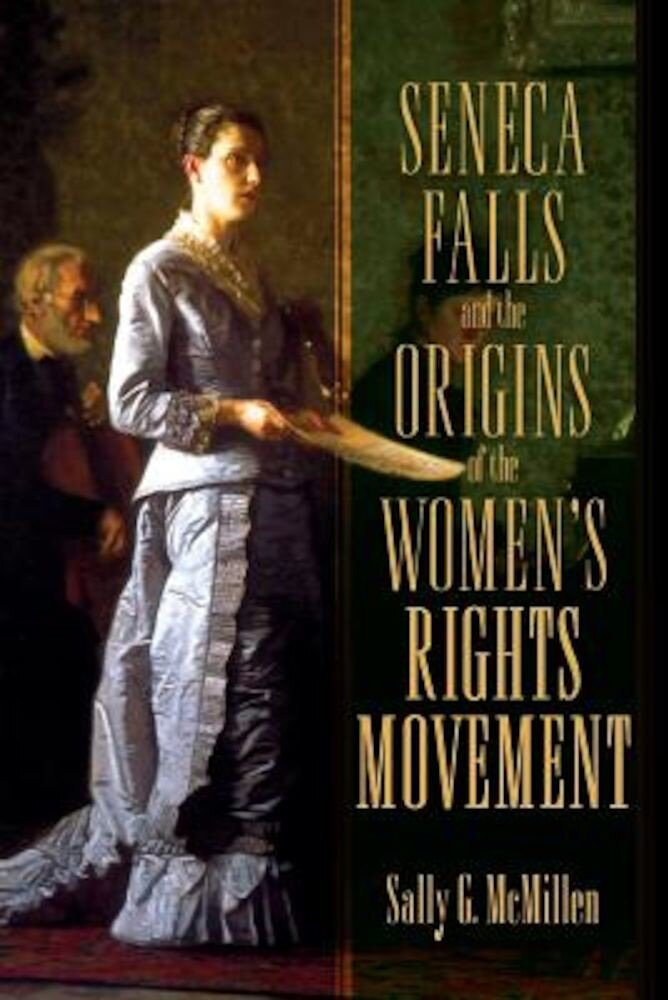 Seneca Falls and the Origins of the Women's Rights Movement, Paperback