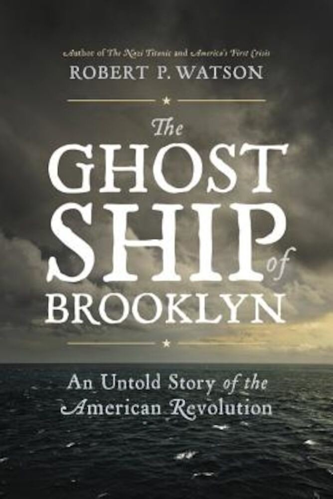 The Ghost Ship of Brooklyn: An Untold Story of the American Revolution, Hardcover