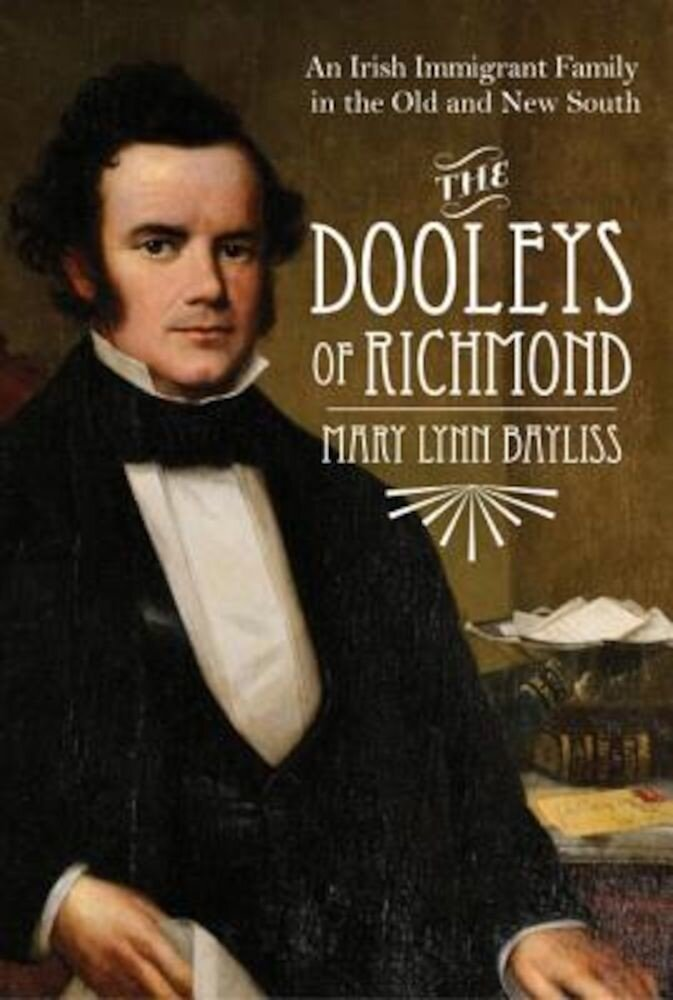 The Dooleys of Richmond: An Irish Immigrant Family in the Old and New South, Hardcover