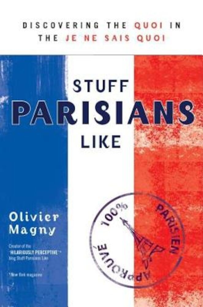 Stuff Parisians Like: Discovering the Quoi in the Je Ne Sais Quoi, Paperback