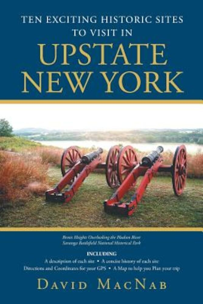 Ten Exciting Historic Sites to Visit in Upstate New York, Paperback