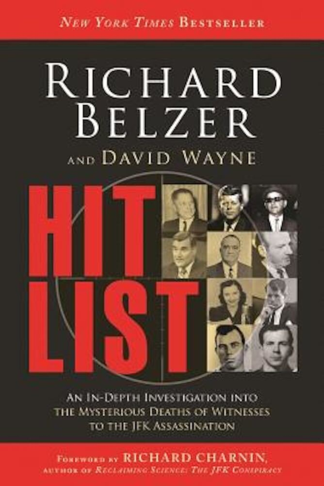 Hit List: An In-Depth Investigation Into the Mysterious Deaths of Witnesses to the JFK Assassination, Paperback