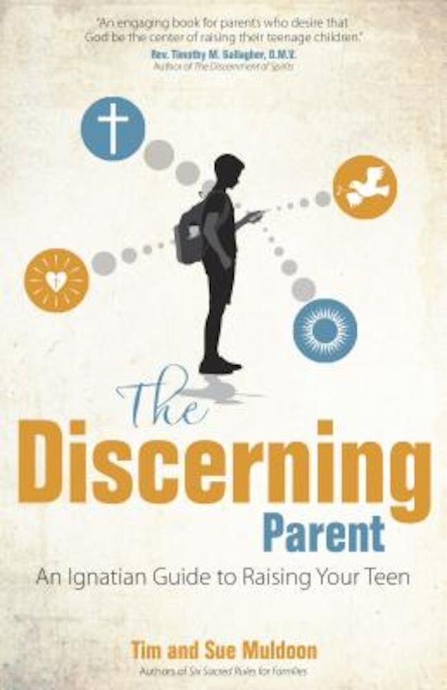 The Discerning Parent: An Ignatian Guide to Raising Your Teen, Paperback