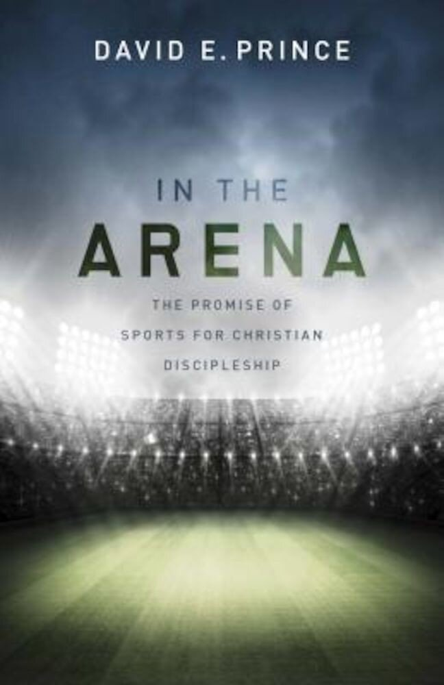 In the Arena: The Promise of Sports for Christian Discipleship, Paperback