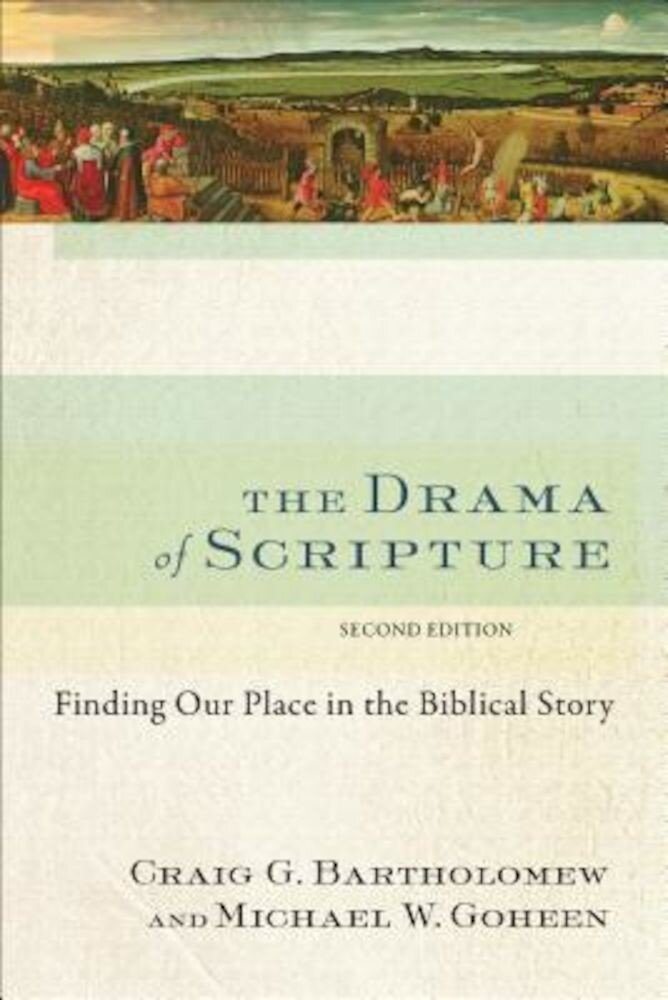The Drama of Scripture: Finding Our Place in the Biblical Story, Paperback