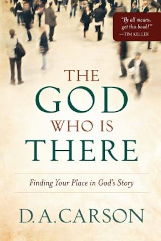 The God Who Is There: Finding Your Place in God's Story, Paperback