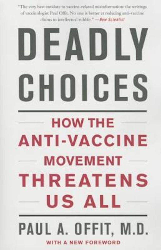 Deadly Choices: How the Anti-Vaccine Movement Threatens Us All, Paperback