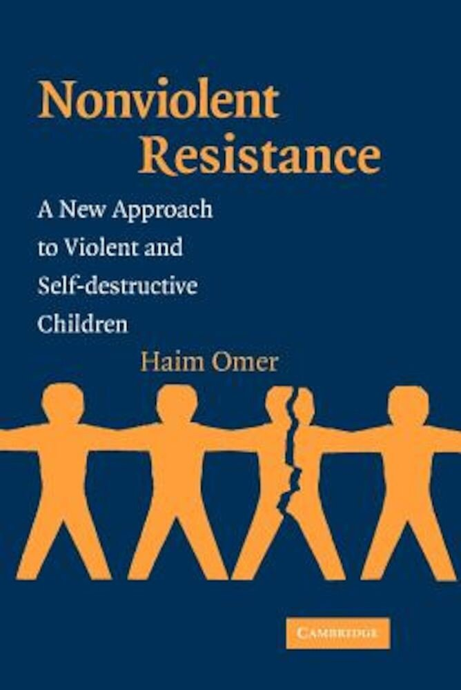 Non-Violent Resistance: A New Approach to Violent and Self-Destructive Children, Paperback