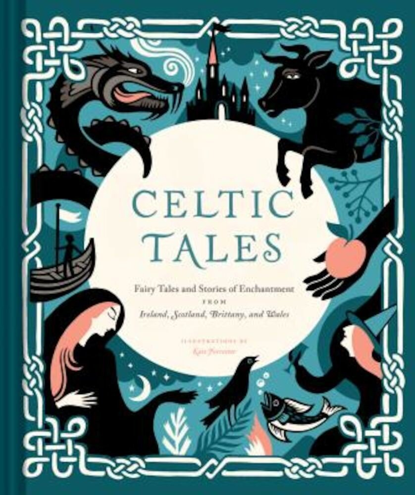 Celtic Tales: Fairy Tales and Stories of Enchantment from Ireland, Scotland, Brittany, and Wales, Hardcover