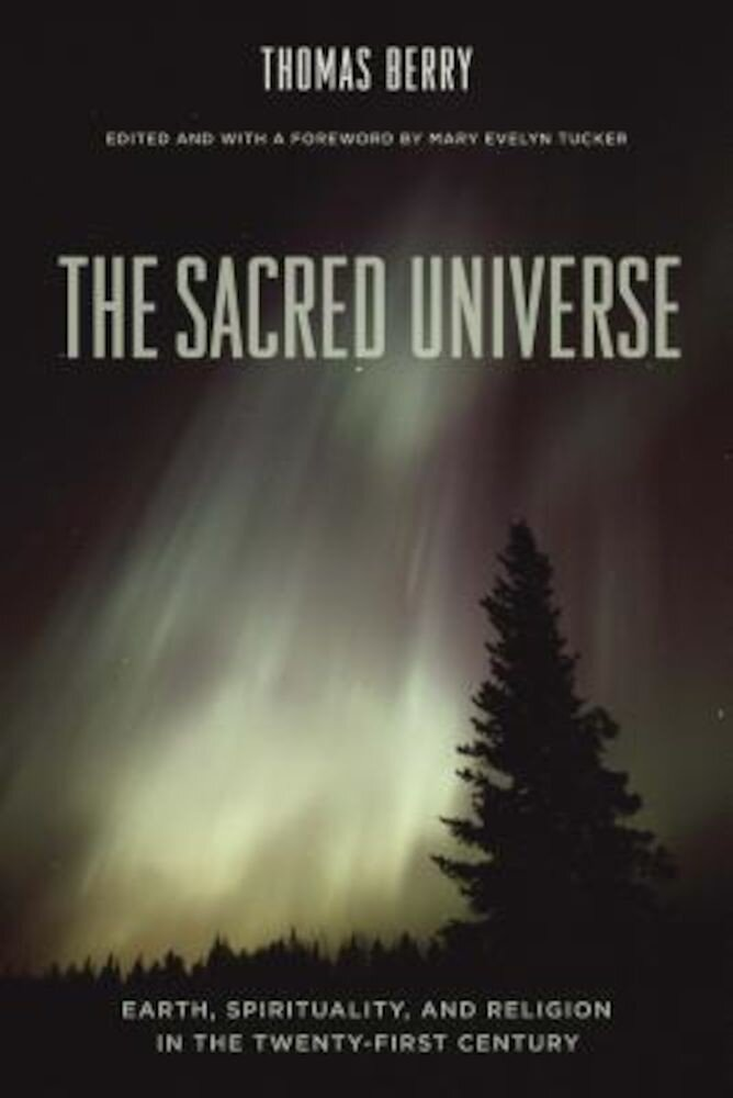 The Sacred Universe: Earth, Spirituality, and Religion in the Twenty-First Century, Hardcover
