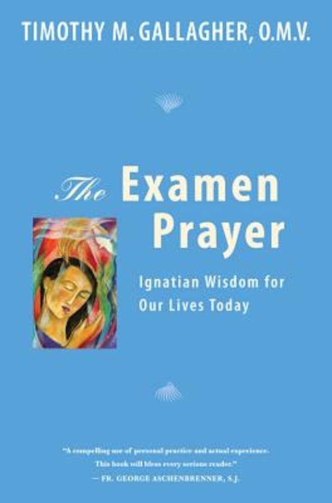 The Examen Prayer: Ignatian Wisdom for Our Lives Today, Paperback