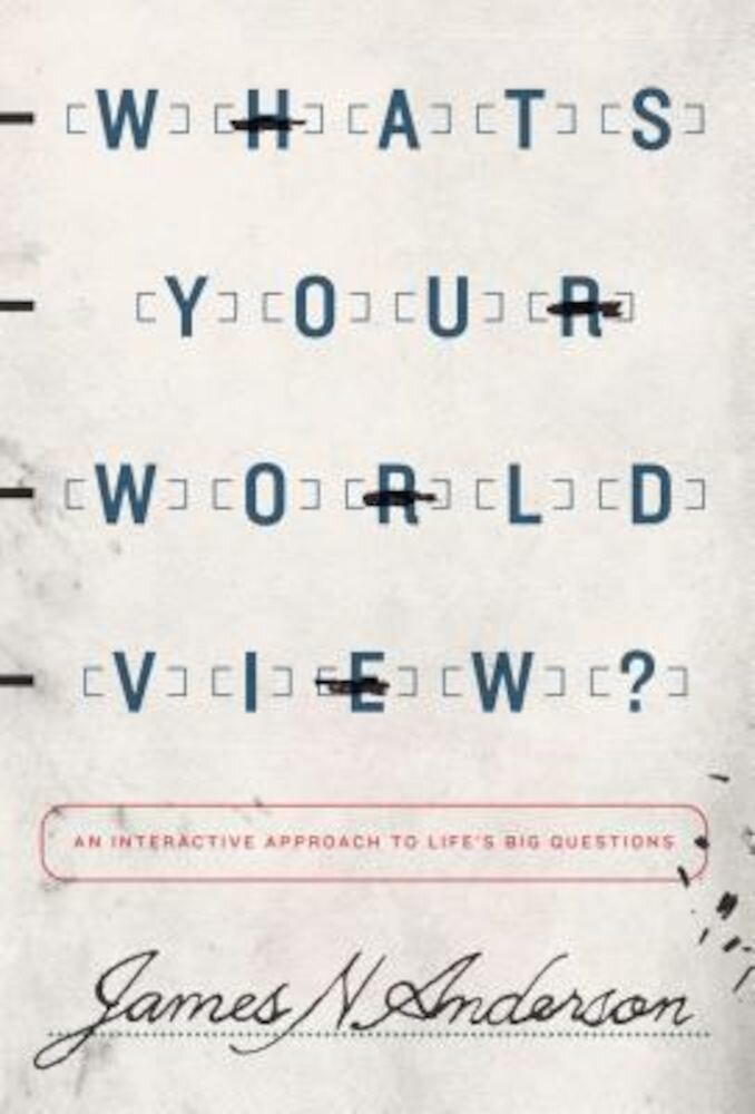 What's Your Worldview?: An Interactive Approach to Life's Big Questions, Paperback