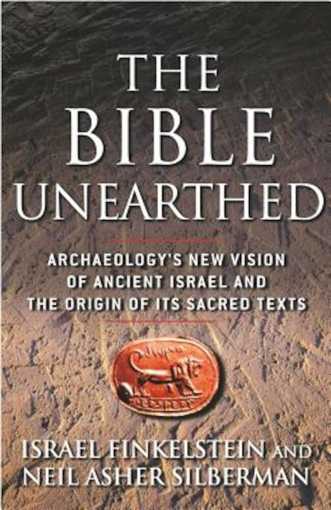 The Bible Unearthed: Archaeology's New Vision of Ancient Israel and the Origin of Its Sacred Texts, Paperback