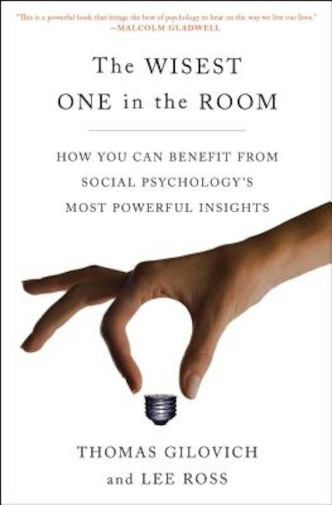 The Wisest One in the Room: How You Can Benefit from Social Psychology's Most Powerful Insights, Paperback