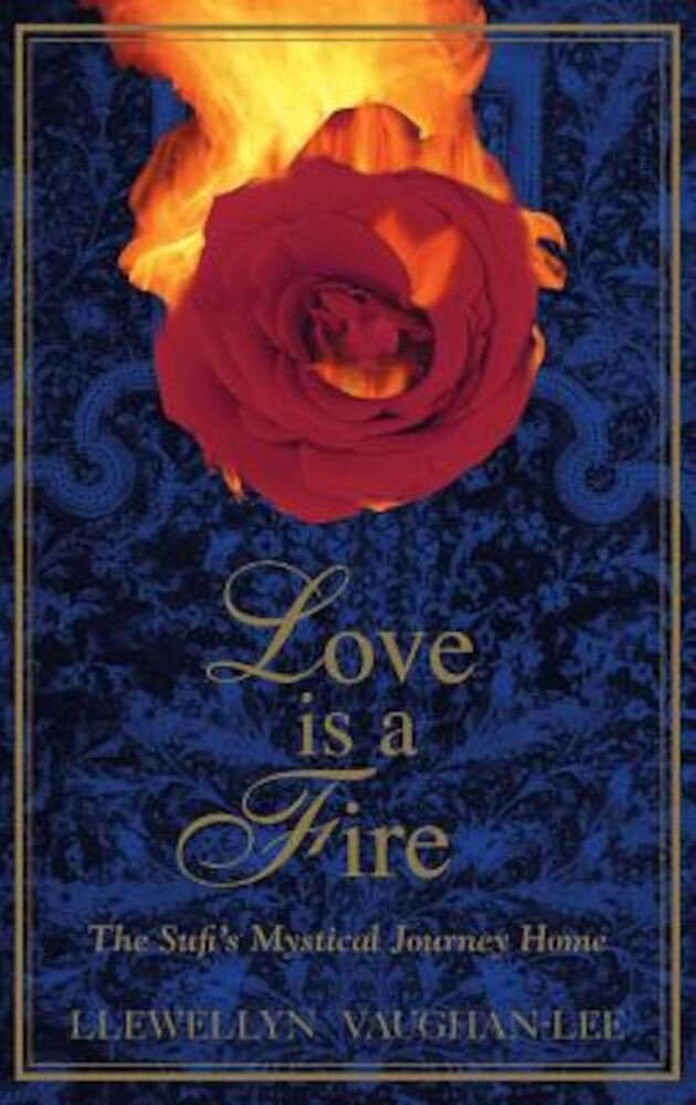 Love Is a Fire: The Sufi's Mystical Journey Home, Paperback
