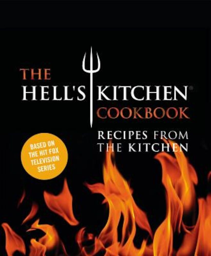 The Hell's Kitchen Cookbook: Recipes from the Kitchen, Hardcover