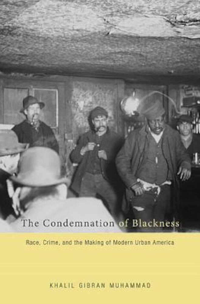 The Condemnation of Blackness: Race, Crime, and the Making of Modern Urban America, Paperback