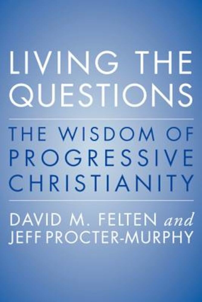 Living the Questions: An Introduction to Progressive Christianity, Paperback