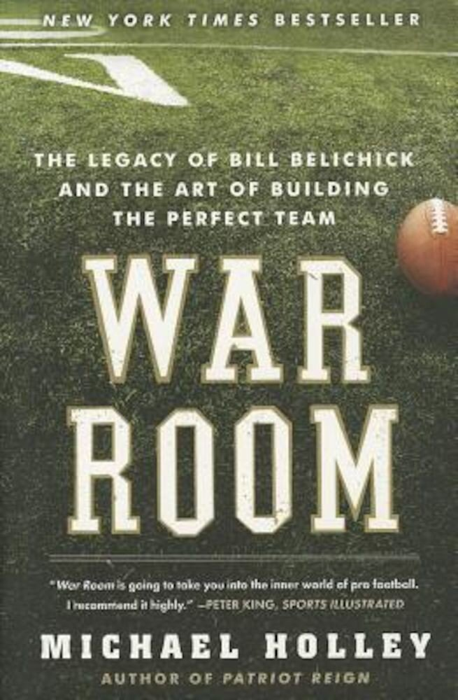 War Room: The Legacy of Bill Belichick and the Art of Building the Perfect Team, Paperback