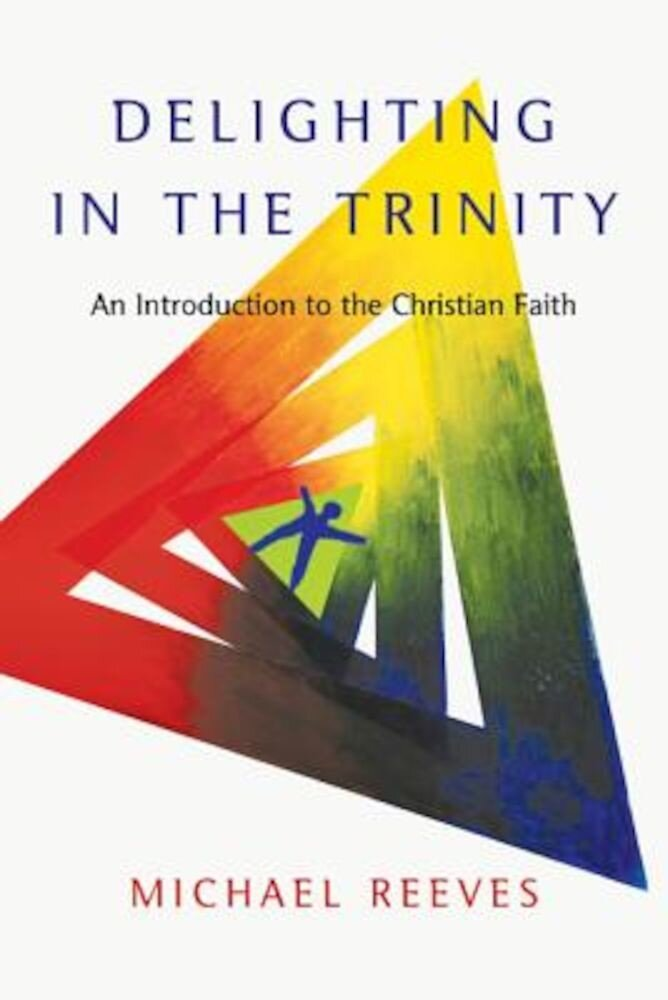 Delighting in the Trinity: An Introduction to the Christian Faith, Paperback