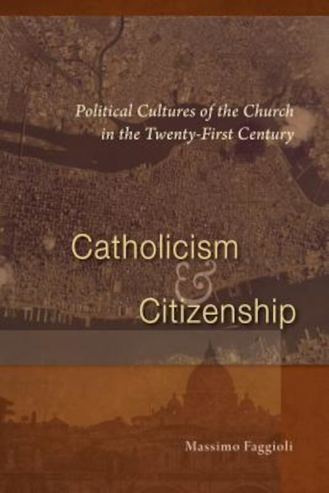Catholicism and Citizenship: Political Cultures of the Church in the Twenty-First Century, Paperback