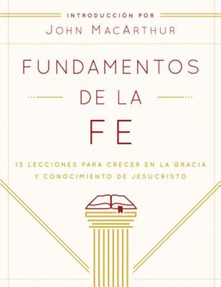 Fundamentos de La Fe (Edicion Estudiantil): 13 Lecciones Para Crecer En La Gracia y Conocimiento de Jesucristo, Paperback