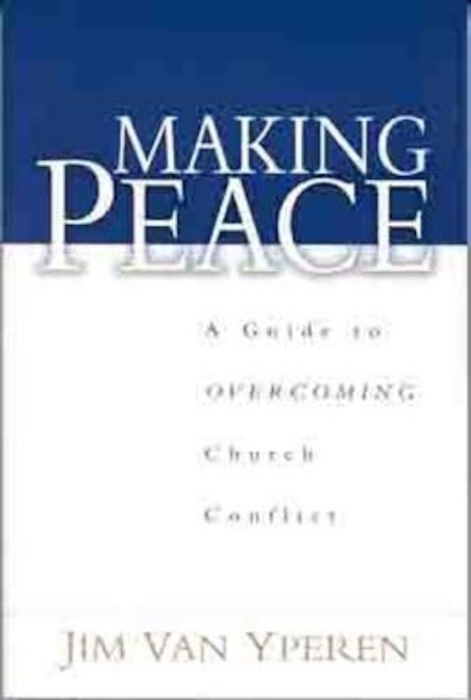 Making Peace: A Guide to Overcoming Church Conflict, Paperback